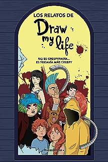 Los relatos de Draw my life: No es creepypasta… Es todavía más creepy (Spanish Edition)
