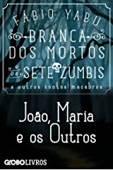 Branca dos mortos e os sete zumbis e outros contos macabros - João, Maria e Os outros eBook Kindle