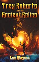 Trey Roberts and the Ancient Relics: Book 1