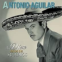 Antonio Aguilar A Diez Anos de a su Adios Sony-889854475727