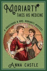 Moriarty Takes His Medicine (The Professor & Mrs. Moriarty Mystery Series Book 2) Kindle Edition