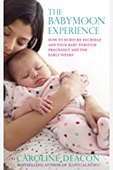 The Babymoon Experience: How to nurture yourself and your baby through pregnancy and the early weeks Kindle Edition