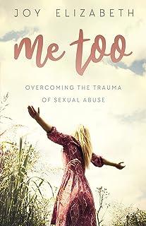 Me Too: Overcoming the Trauma of Sexual Abuse