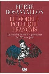 Le Modèle politique français. La société civile contre le jacobinisme de 1789 à nos jours (L'Univers historique) Format Kindle