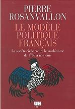 Le Modèle politique français. La société civile contre le jacobinisme de 1789 à nos jours (L'Univers historique)