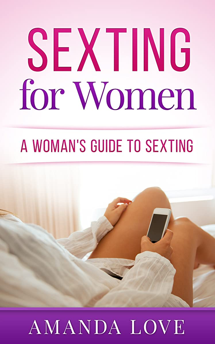 該当するコミュニケーション想定SEXTING: A WOMAN'S GUIDE TO SEXTING: SEXTING FOR WOMEN - SEXTING TIPS MADE EASY FOR LOVE ROMANCE AND RELATIONSHIPS (SEXTING TEXTING ONLINE DATING RELATIONSHIPS SERIES Book 1) (English Edition)
