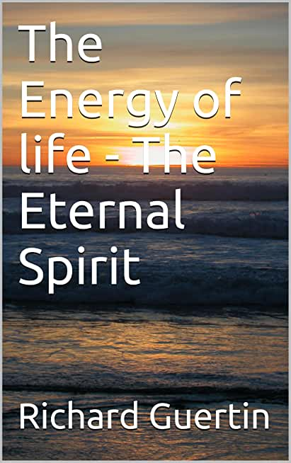 The Energy of life - The Eternal Spirit (English Edition)