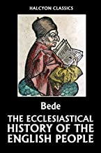 The Ecclesiastical History of the English People by Bede (Unexpurgated Edition) (Halcyon Classics)