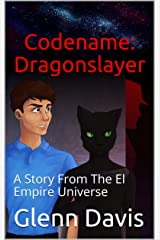 Codename: Dragonslayer: A Story From The El Empire Universe Kindle Edition