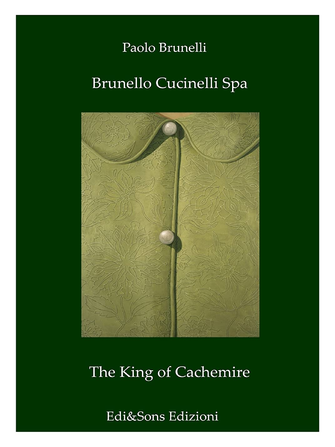 ステップ不振従順なBrunello Cucinelli Spa The King of Cachemire: Wonderful story in the fashion world! (English Edition)