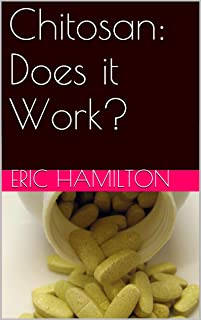 Chitosan: Does it Work? (Supplements: Reviewing the Evidence)