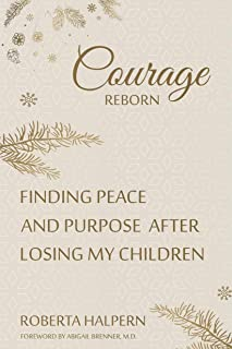 Courage Reborn: Finding Peace and Purpose After Losing my Children