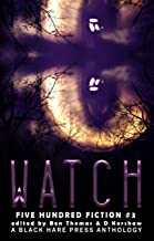 WATCH: A Stalking Anthology (Five Hundred Fiction Book 3)