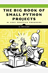 The Big Book of Small Python Projects: 81 Easy Practice Programs Kindle Edition
