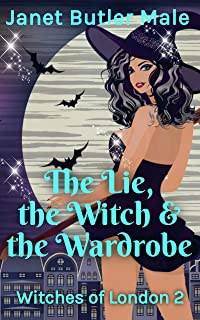 The Lie, the Witch and the Wardrobe: A women's paranormal fiction comedy (Witches of London Book 2) (English Edition)