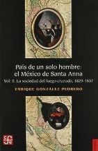 País de un solo hombre : el México de Santa Anna. vol. II. La sociedad del fuego cruzado (Seccion de Obras de Historia) (S...
