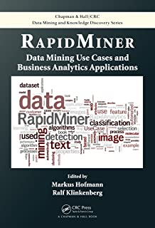 RapidMiner: Data Mining Use Cases and Business Analytics Applications (Chapman & Hall/CRC Data Mining and Knowledge Discovery Series Book 33)