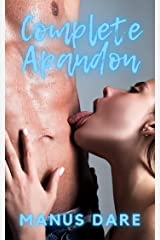 Complete Abandon: An Alpha Male, Cheating, Cuckold Tale Kindle Edition