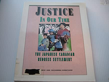 Justice in Our Time: the Japanese Canadian Redress Settlement
