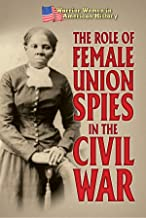 The Role of Female Union Spies in the Civil War (Warrior Women in American History)