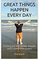Great Things Happen Every Day: Finding joy with family, friends and banana milkshakes Kindle Edition