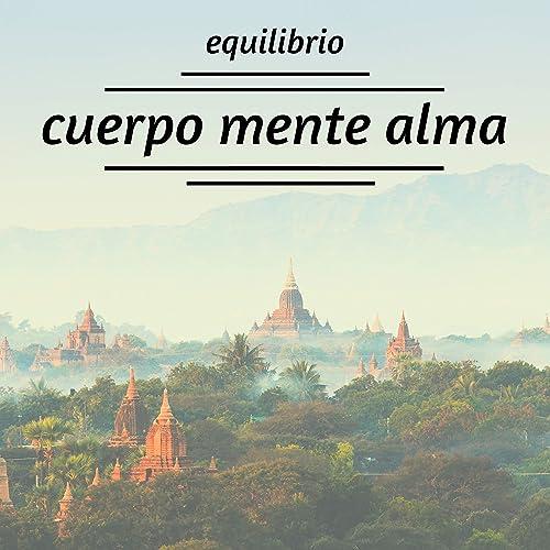 Equilibrio Cuerpo-Mente-Alma - Música para Conseguir la Paz ...