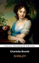 Shirley (Annotated) : Fiction Tail by Charlotte Brontë (English Edition)