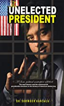 The Unelected President: The Most controversial presidential elections in American history