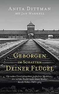 Geborgen im Schatten deiner Flügel: Die wahre Geschichte eines jüdischen Mädchens, das auf der Suche nach seiner Mutter durch Hitlers Hölle ging. (German Edition)