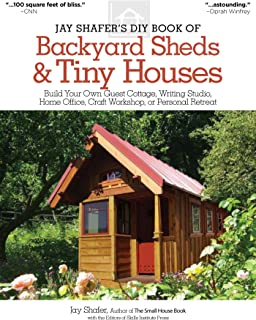 Jay Shafer's DIY book of backyard sheds & tiny houses: Build your own guest cottage, writing studio, home office, craft