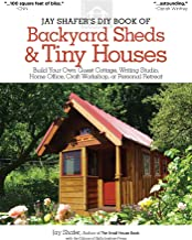 Jay Shafer`s DIY book of backyard sheds & tiny houses: Build your own guest cottage, writing studio, home office, craft