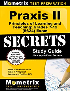 Praxis II Principles of Learning and Teaching: Grades 7-12 (5624) Exam Secrets Study Guide: Praxis II Test Review for the Praxis II: Principles of ... (PLT) (Mometrix Secrets Study Guides)