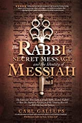 The Rabbi, the Secret Message, and the Identity of Messiah Kindle Edition