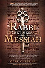 The Rabbi, the Secret Message, and the Identity of Messiah: The Expanded True Story of Israeli Rabbi Yitzhak Kaduri and How His Stunning Revelation of the Genuine Messiah Is Still Shaking the Nations