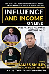 Influence and Income Online: Three Millennial Millionaires Share Their Secrets Kindle Edition