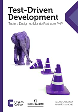 Test-Driven Development: Teste e Design no Mundo Real com PHP (Portuguese Edition)