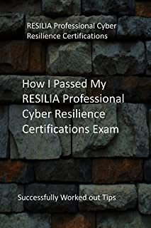 How I Passed My RESILIA Professional Cyber Resilience Certifications Exam: Successfully Worked out Tips