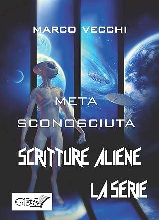 Meta sconosciuta (SCRITTURE ALIENE LA SERIE Vol. 28)