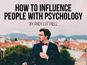 How to Influence People with Psychology