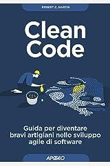 Clean Code: Guida per diventare bravi artigiani nello sviluppo agile di software (Maestri di programmazione Vol. 2) (Italian Edition) Kindle Edition