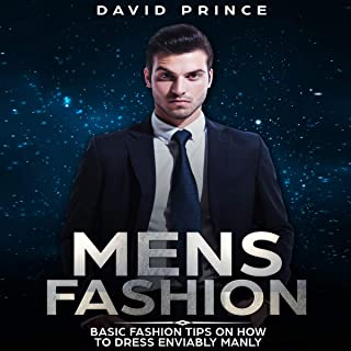 Mens Fashion: Basic Fashion Tips on How to Dress Enviably Manly