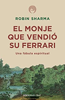 El monje que vendió su Ferrari: Una fábula espiritual / The Monk Who Sold His Ferrari: A Spiritual Fable About Fulfilling Your Dreams & Reaching Your Destiny (Spanish Edition)
