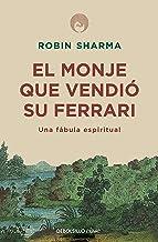 El monje que vendió su Ferrari: Una fábula espiritual / The Monk Who Sold His Ferrari: A Spiritual Fable About Fulfilling ...
