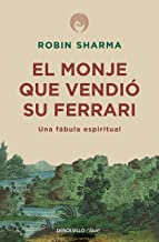 El monje que vendió su Ferrari: Una fábula espiritual / The Monk Who Sold His Ferrari: A Spiritual Fable About Fulfilling Your Dreams & Reaching Your Destiny (Spanish Edition)