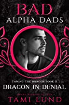 Dragon in Denial: Bad Alpha Dads (Taming the Dragon Book 3)