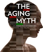 The Aging Myth: Unlocking the Mysteries of Looking and Feeling Young