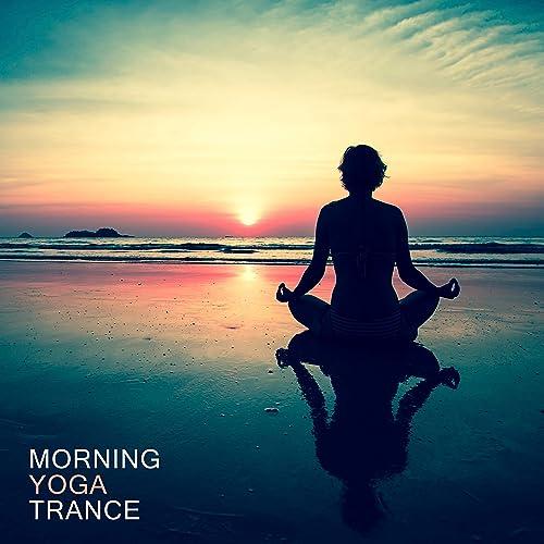 Morning Yoga Trance: Perfect Wake Up 2019 New Age Music ...