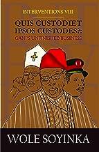 Interventions VIII - Quis Custodiet ipsos custodes?: Gani's unfinished business