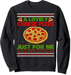 A Lovely Cheese Pizza Just For Me Christmas Gift Sweatshirt