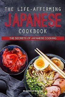 The Life-Affirming Japanese Cookbook: The Secrets of Japanes